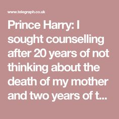 Prince Harry: I sought counselling after 20 years of not thinking about the death of my mother and two years of total chaos in my life