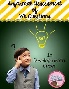 When children are learning to process and answer WH questions, they usually follow a developmental and predictable sequence. What is the earliest question mastered, followed by Who and Where.  Finally, an understanding of When and Why develop, with Why being the most difficult to master.Becky L.