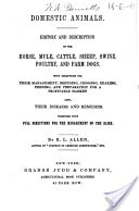 """""""Domestic Animals: History and Description of the Horse, Mule, Cattle, Sheep, Swine, Poultry, and Farm Dogs"""" - Richard Lamb Allen, 1847, 227 pp."""