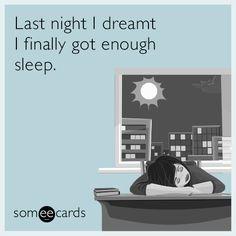 Last night I dreamt I finally got enough sleep.