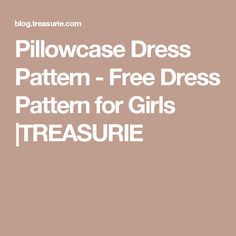 Pillowcase Dress Pattern - Free Dress Pattern for Girls |TREASURIE