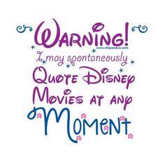 Warning! I may spontaneously quote Disney movies at any moment.