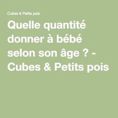Quelle quantité donner à bébé selon son âge ? - Cubes & Petits pois