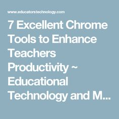 7 Excellent Chrome Tools to Enhance Teachers Productivity ~ Educational Technology and Mobile Learning