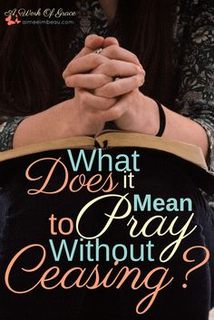 Some Bible verses are confusing. Praying without ceasing is one of those verses. If you are just as bewildered as I was about this verse, then this post is for you! Here, I answer the question: What Does It Mean to Pray Without Ceasing?