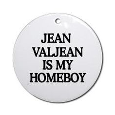 Jean Valjean is my homeboy. Ornament (Round)