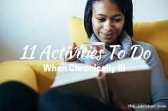 11 Easy Activities To Do When Chronically Ill - Hobbies For Chronically Ill I'm always looking for more things to do around the house to help as a distraction from the pain. These are some great ideas!