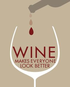 Wine makes everyone look better!!