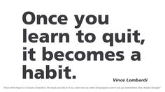 Vince Lombardi Learn to Quit Quote