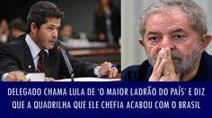 Delegado chama Lula de 'o maior ladrão do país' e diz que a quadrilha qu...