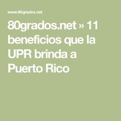 80grados.net  » 11 beneficios que la UPR brinda a Puerto Rico
