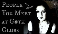 People You Meet at Goth Clubs