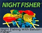 Many big ideas are born out of necessity, and the Night Fisher from Balloon Fisher King is just that.  Check out the nighttime edition of this already popular fishing accessory.