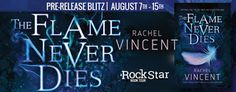 Book Lovers Life: The Flame Never Dies by Rachel Vincent Pre-Release Blitz and Giveaway!