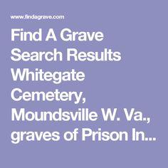 Find A Grave Search Results  Whitegate  Cemetery, Moundsville W. Va.,       graves of Prison Inmates.