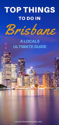 Top Things To Do In Brisbane, Australia. A Locals Ultimate Guide