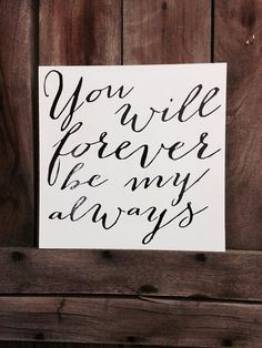 You will forever be my always... love and marriage quote Hanging Sign Completely Customizable Custom Colors