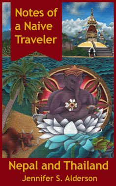 Notes of a Naive Traveler: Nepal and Thailand by Jennifer S. Alderson