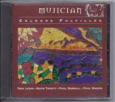 Keith Tippett Mujician CD Colours Fulfilled Paul Dunmall Tony Levin Paul Rogers