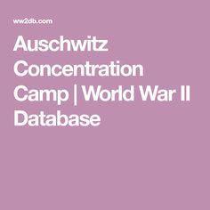 Auschwitz Concentration Camp | World War II Database