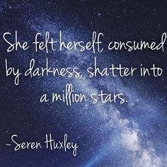 She felt herself, consumed by darkness, shatter into a million stars. Poems About Stars, Million Stars, Star Quotes, Hopeless Romantic, Quote Of The Day, Darkness, Quotes To Live By, Poetry, Felt