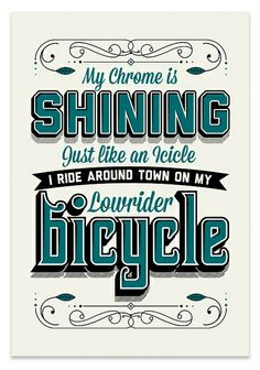 #typography #poster LOWRIDER by Neal McCullough via flickr.com This is so funny! If you see guys riding down the street on their low rider bicycles then you know what's up. LOL