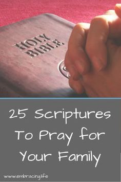 Scriptures to pray for your family, strengthen your family's faith, your marriage, your children and godly characteristics