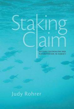 Staking Claim: Settler Colonialism and Racialization in Hawai'i (Judy Rohrer) /  DU625 .R65 2016 /  http://catalog.wrlc.org/cgi-bin/Pwebrecon.cgi?BBID=16171110