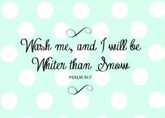 "Psalm 51:7 ""Wash me, and I will be whiter than snow"" is the perfect verse to frame and put in your the laundry room.  Free printable download with several different backgrounds, including aqua blue dot, pink quatrefoil, and plain (so you can use scrapbook paper of your choosing)."