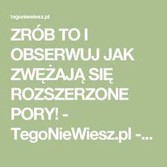 ZRÓB TO I OBSERWUJ JAK ZWĘŻAJĄ SIĘ ROZSZERZONE PORY! - TegoNieWiesz.pl - Ciekawostki i fakty o których nie masz pojęcia! - Tego nie wiesz, ale się dowiesz!