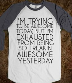 Especially not awesome today, thought I lost my purse. What a whirl wind that was. Missed church because of it. Cool Tees, Cool Shirts, Funny Shirts, Tee Shirts, Style Me, Cool Style, Sassy Shirts, Designer Wear, Dress To Impress