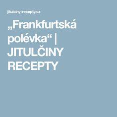 """""""Frankfurtská polévka""""   JITULČINY RECEPTY"""