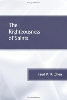 The Righteousness of Saints by Fred R. Kitchen http://www.amazon.com/dp/1494259087/ref=cm_sw_r_pi_dp_SgcAub1YJBR95