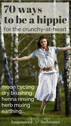 Want to be a hippie? Then get ready to try moon cycling, henna rinsing, tallow balm making, dry brushing and 64 other crunchy ways to be a hippie.