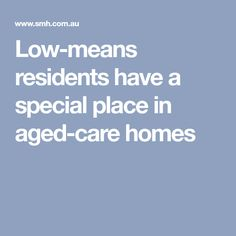 Low-means residents have a special place in aged-care homes