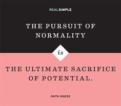 """The pursuit of normality is the ultimate sacrifice of potential."" — Faith Jegede #quotes"