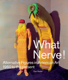 What Nerve!: Alternative Figures In American Art 1960 to the Present by Dan Nadel (PictureBox Inc.)