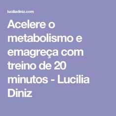 Acelere o metabolismo e emagreça com treino de 20 minutos - Lucilia Diniz