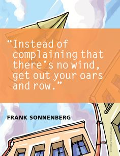 """""""Instead of complaining that there's no wind, get out your oars and row."""" ~ Frank Sonnenberg #FrankSonnenberg #PositiveAttitude"""