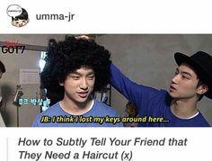 Jaebum XD I've got Afro hair and my friends make always this kind of joke XD