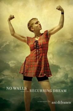 Buy No Walls And The Recurring Dream by Ani DiFranco at Mighty Ape NZ. In her new memoir, No Walls and the Recurring Dream, Ani DiFranco recounts her early life from a place of hard-won wisdom, combining personal expressi. Tina Turner, Neil Young, Rolling Stones, Ani Difranco, Pete Seeger, Recurring Dreams, Feminist Icons, The Power Of Music, Coming Of Age