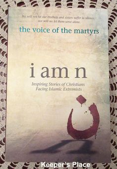 I Am N : Inspiring Stories of Christians Facing Islamic Extremists Voice Of The