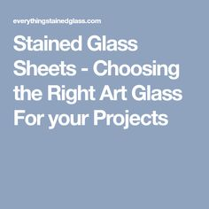 Stained Glass Sheets - Choosing the Right Art Glass For your Projects