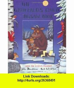 Gruffalos Child Jigsaw Book (9781405089227) Julia Donaldson , ISBN-10: 1405089229  , ISBN-13: 978-1405089227 ,  , tutorials , pdf , ebook , torrent , downloads , rapidshare , filesonic , hotfile , megaupload , fileserve