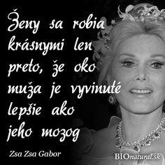 Citát od Zsa Zsa Gabor Zsa Zsa Gabor, Humor, Motivational, Humour, Funny Photos, Funny Humor, Comedy, Lifting Humor, Jokes