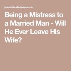 Being a Mistress to a Married Man - Will He Ever Leave His Wife?