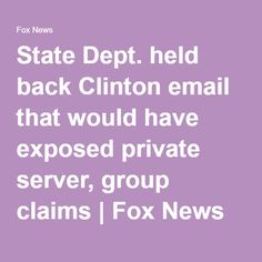 State Dept. held back Clinton email that would have exposed private server, group claims | Fox News