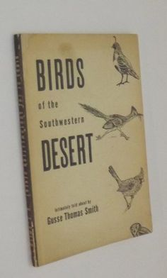 Birds of the Southwestern Desert by Gusse Thomas Smith, http://www.amazon.com/dp/B005KEN00I/ref=cm_sw_r_pi_dp_aOISrb0CG2E08