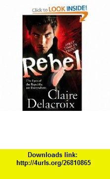 Rebel (9780765359513) Claire Delacroix , ISBN-10: 0765359510  , ISBN-13: 978-0765359513 ,  , tutorials , pdf , ebook , torrent , downloads , rapidshare , filesonic , hotfile , megaupload , fileserve