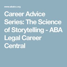 Career Advice Series: The Science of Storytelling - ABA Legal Career Central
